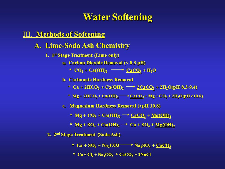 Water Softening Methods of Softening III. Methods of Softening A. Lime-Soda Ash Chemistry 1. 1 st Stage Treatment (Lime only) * CO 2 + Ca(OH) 2 CaCO 3