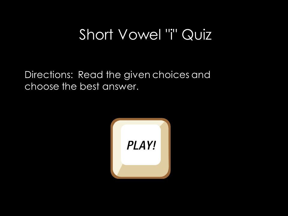Question 1. Pick the word that has the short i sound?
