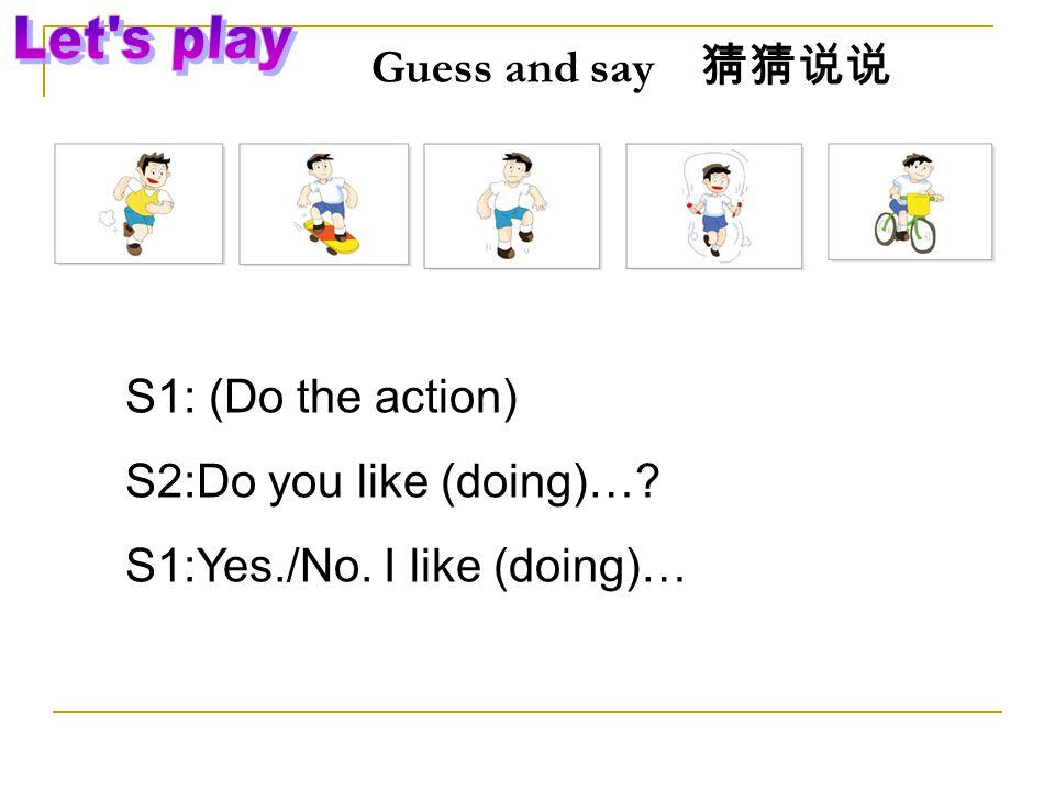 S1:Do you like (doing)… S2:Yes./No. I like (doing)…
