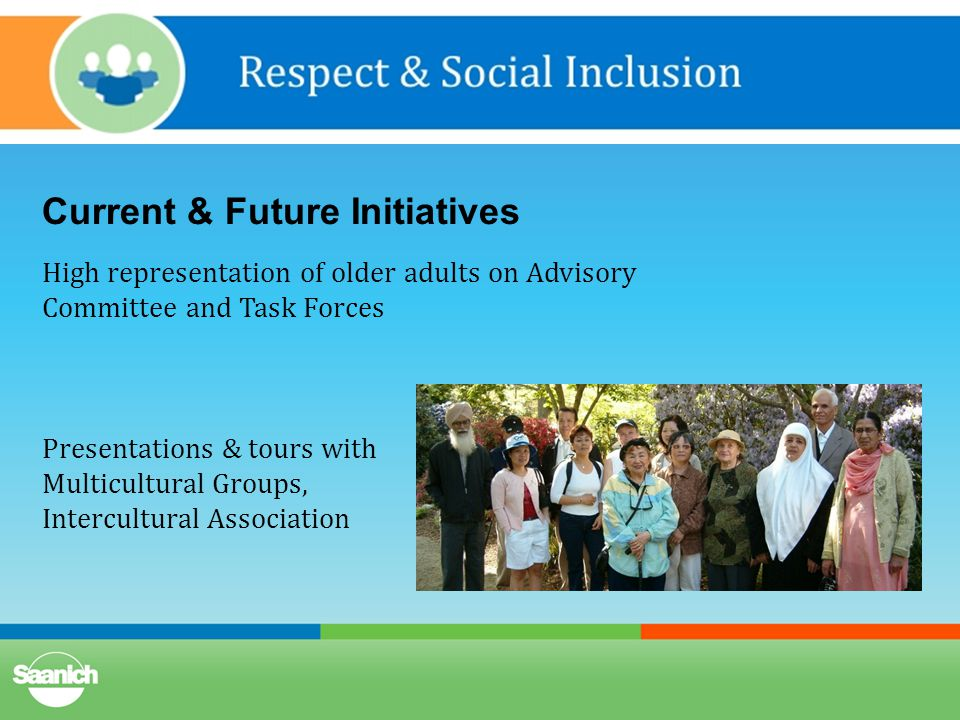Current & Future Initiatives High representation of older adults on Advisory Committee and Task Forces Presentations & tours with Multicultural Groups, Intercultural Association