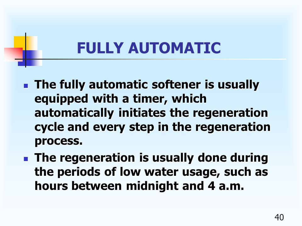 39 SEMI - AUTOMATIC The semi-automatic units require only the regeneration cycle to be initiated by the operator.