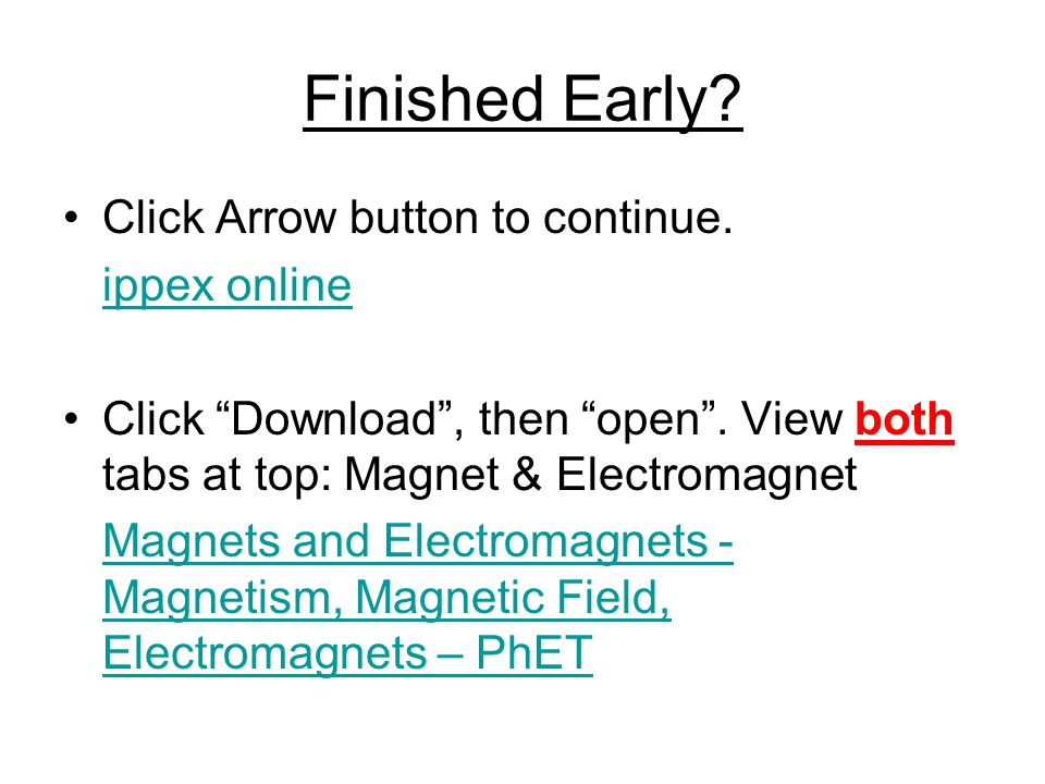 "Click Arrow button to continue. ippex online Click ""Download"", then ""open"". View both tabs at top: Magnet & Electromagnet Magnets and Electromagnets -"