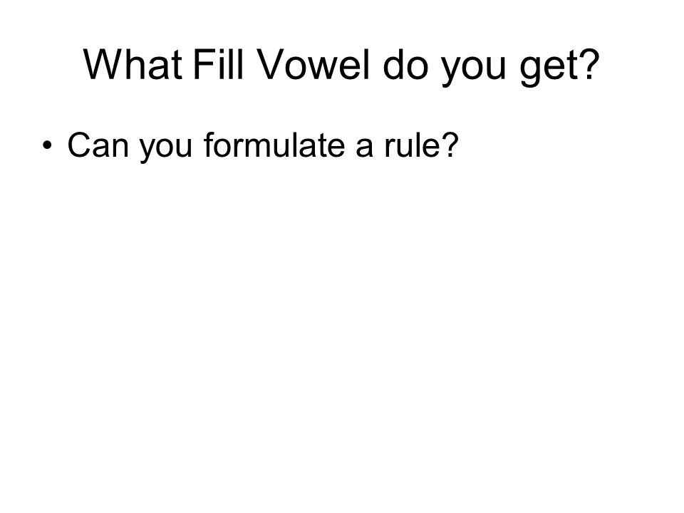 What Fill Vowel do you get Can you formulate a rule