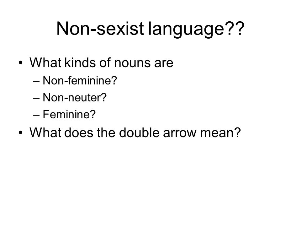 Non-sexist language . What kinds of nouns are –Non-feminine.