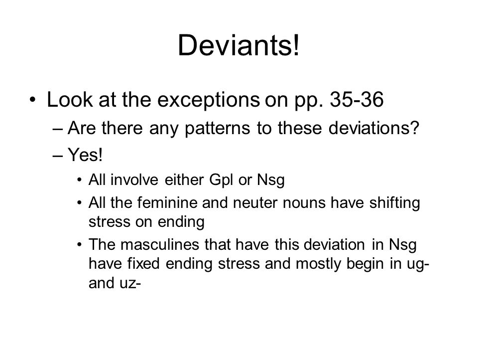 Deviants. Look at the exceptions on pp. 35-36 –Are there any patterns to these deviations.