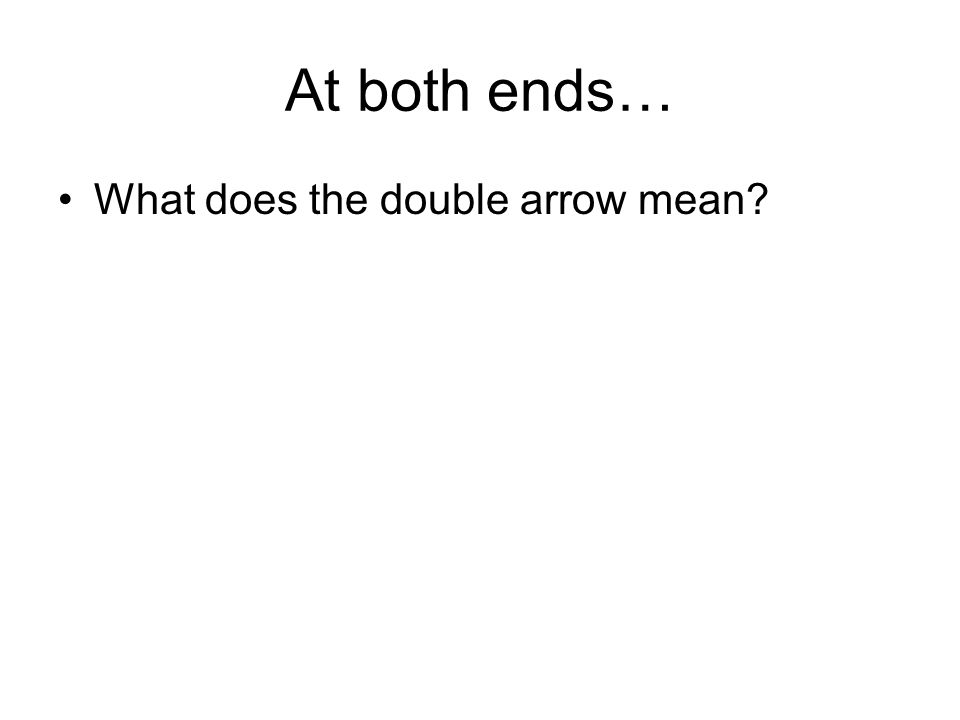 At both ends… What does the double arrow mean