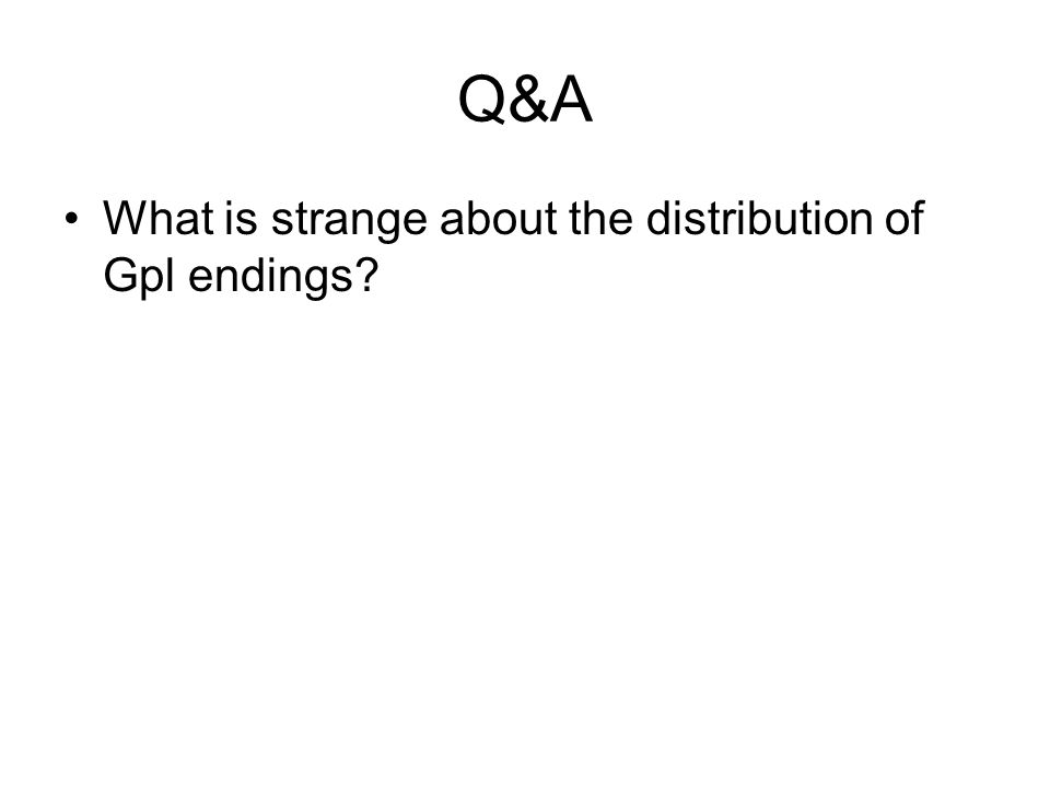 Q&A What is strange about the distribution of Gpl endings