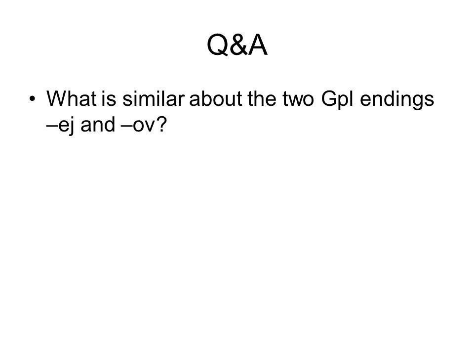 Q&A What is similar about the two Gpl endings –ej and –ov