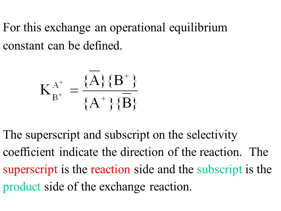 For this exchange an operational equilibrium constant can be defined. The superscript and subscript on the selectivity coefficient indicate the direct