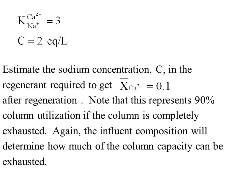 Estimate the sodium concentration, C, in the regenerant required to get after regeneration. Note that this represents 90% column utilization if the co