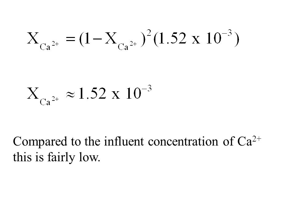 Compared to the influent concentration of Ca 2+ this is fairly low.