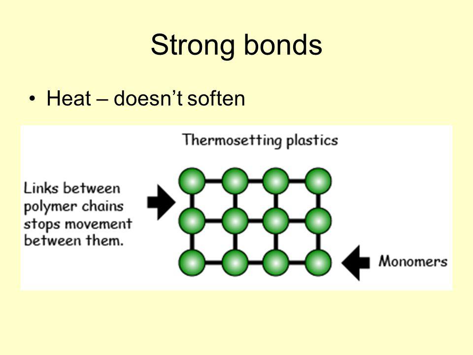 Strong bonds Heat – doesn't soften