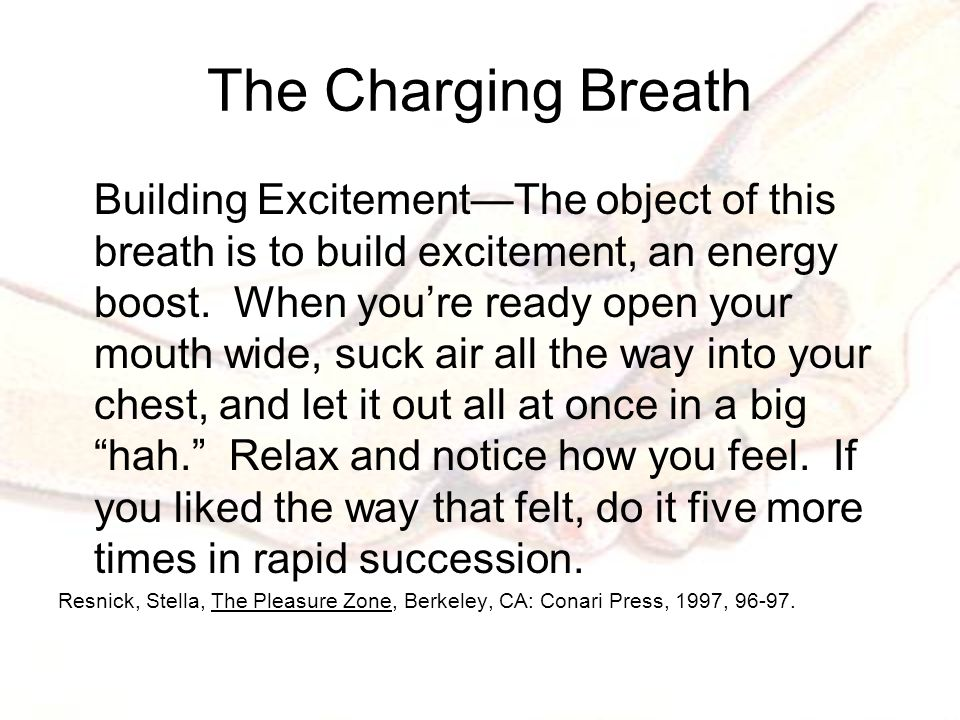 The Charging Breath Building Excitement—The object of this breath is to build excitement, an energy boost.