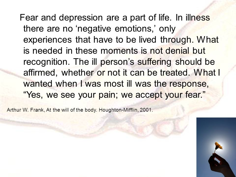 Fear and depression are a part of life.
