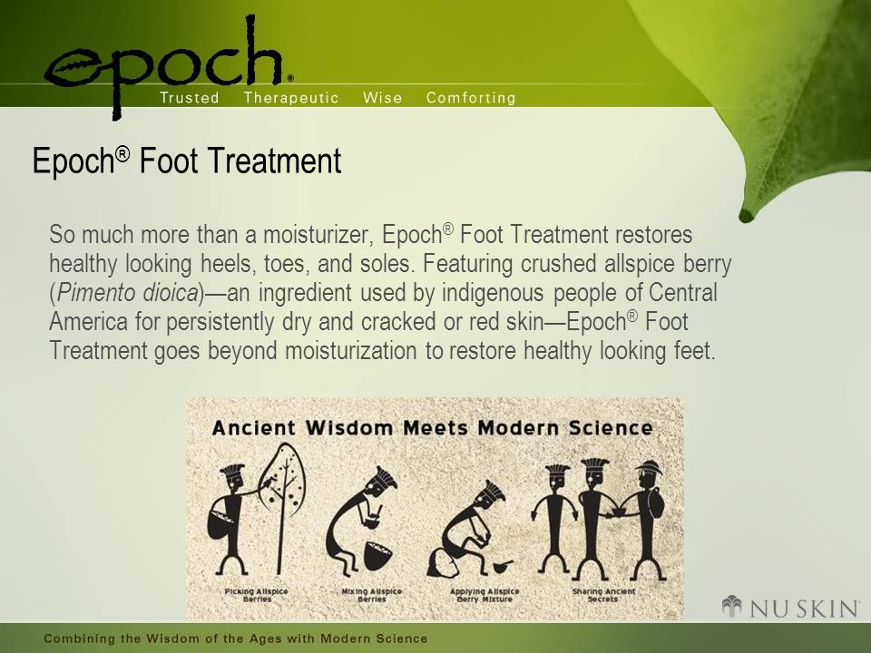 Epoch ® Foot Treatment So much more than a moisturizer, Epoch ® Foot Treatment restores healthy looking heels, toes, and soles.