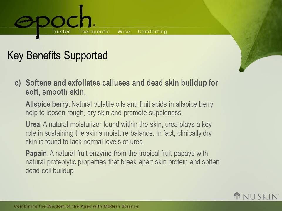 Key Benefits Supported c)Softens and exfoliates calluses and dead skin buildup for soft, smooth skin.