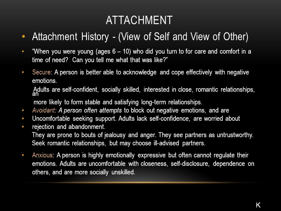 """ATTACHMENT Attachment History - (View of Self and View of Other) """"When you were young (ages 6 – 10) who did you turn to for care and comfort in a time"""