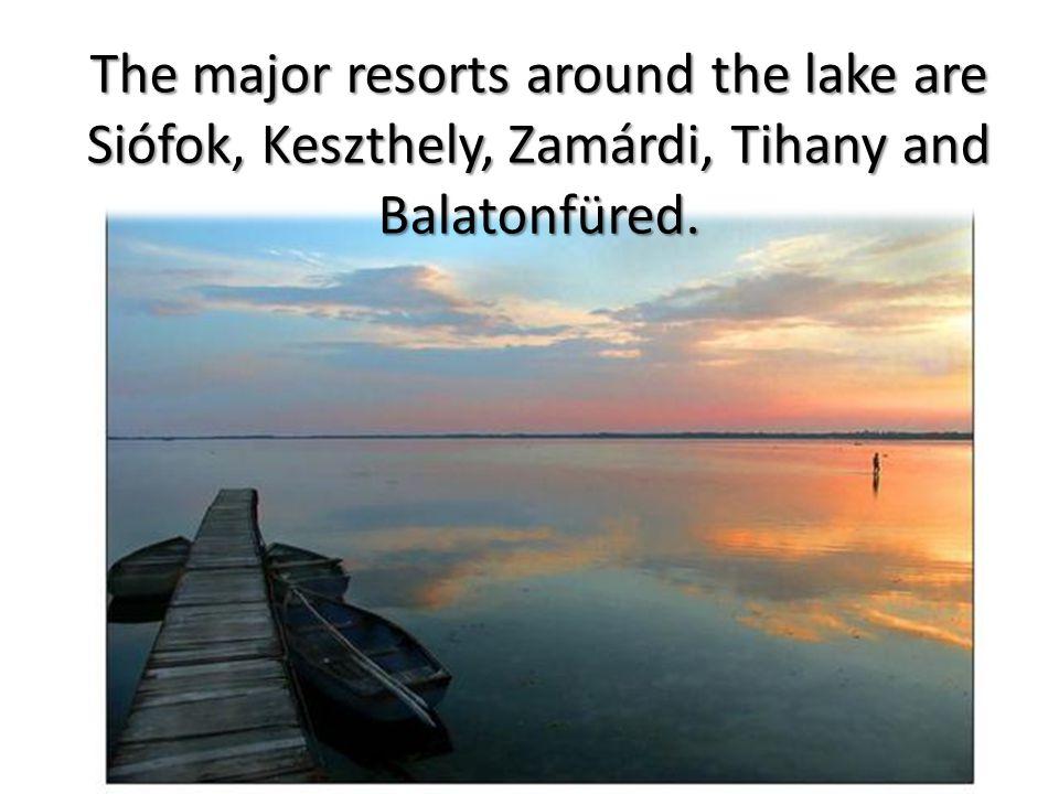 The major resorts around the lake are Siófok, Keszthely, Zamárdi, Tihany and Balatonfüred.