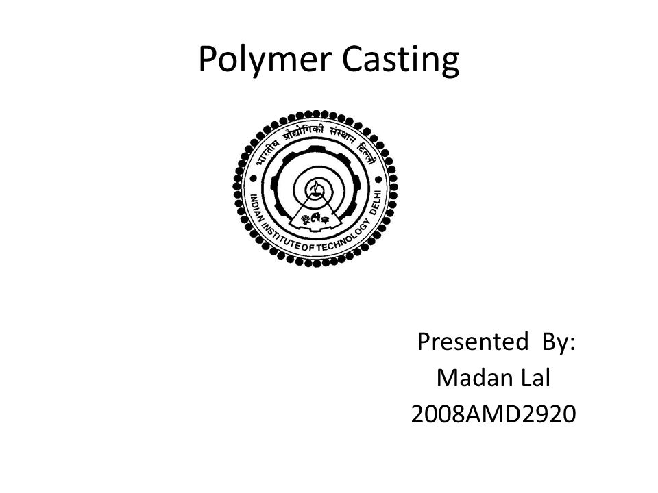 Polymer Casting Presented By: Madan Lal 2008AMD2920