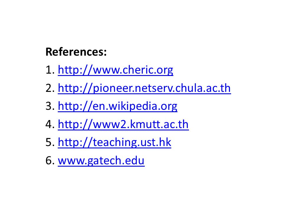 References: 1. http://www.cheric.orghttp://www.cheric.org 2. http://pioneer.netserv.chula.ac.thhttp://pioneer.netserv.chula.ac.th 3. http://en.wikiped
