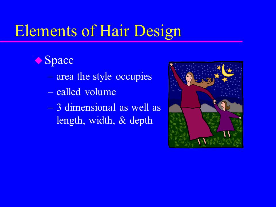 Elements of Hair Design u Line - create form, design, or movement; can be straight or curved –horizontal - parallel to floor or horizon »create width –vertical - straight up & down; make a style appear longer & narrower