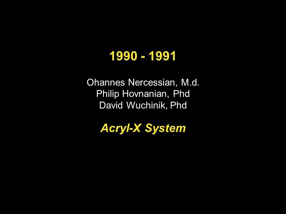 1990 - 1991 Ohannes Nercessian, M.d. Philip Hovnanian, Phd David Wuchinik, Phd Acryl-X System