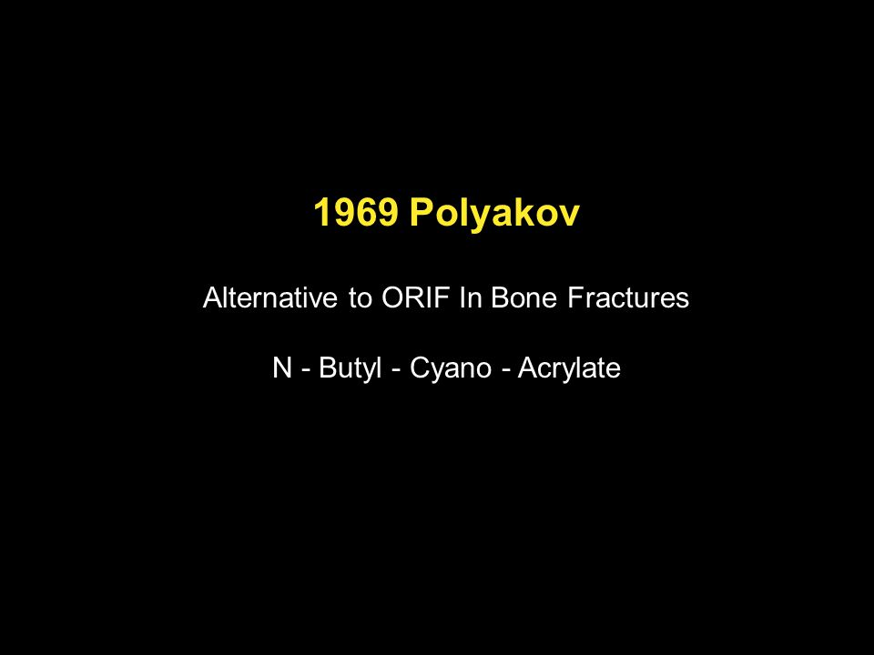 1969 Polyakov Alternative to ORIF In Bone Fractures N - Butyl - Cyano - Acrylate