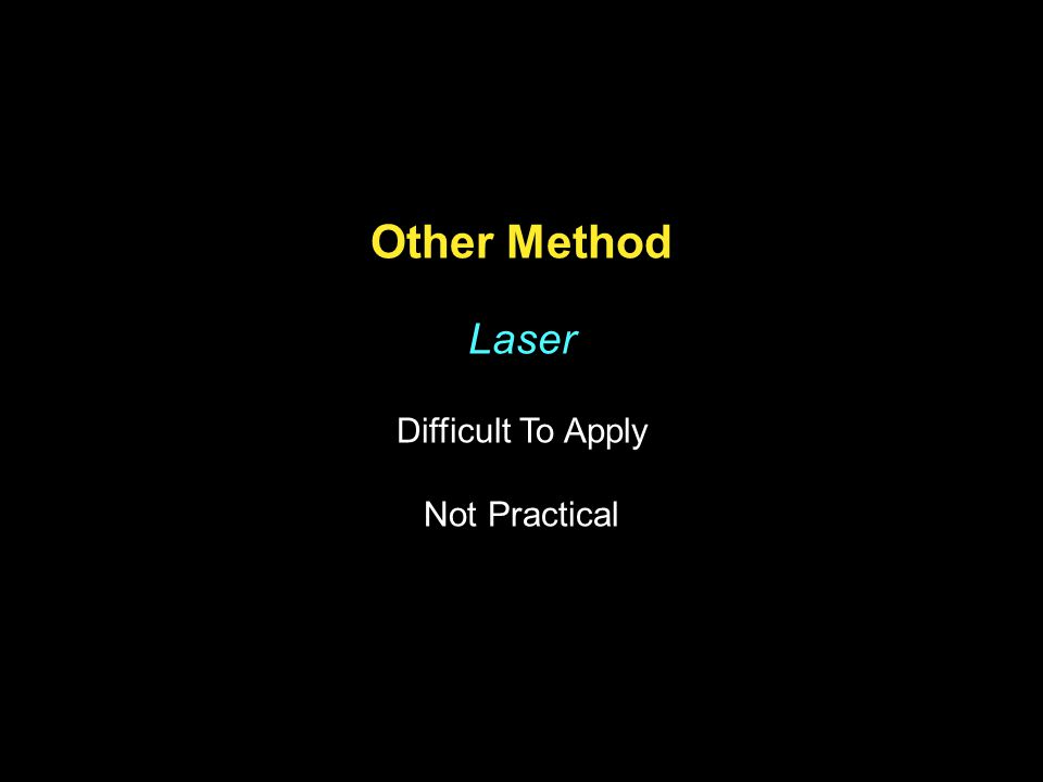 Other Method Laser Difficult To Apply Not Practical