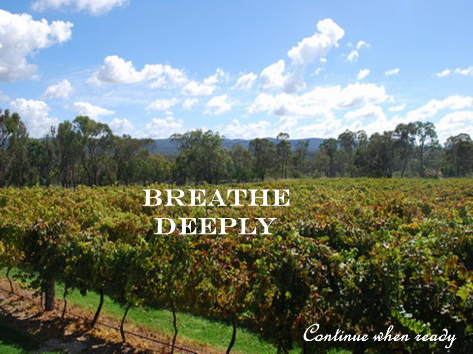 Breathe deeply Continue when ready