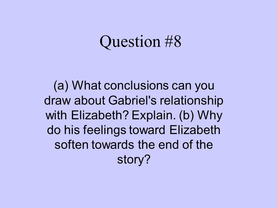 Question #8 (a) What conclusions can you draw about Gabriel s relationship with Elizabeth.