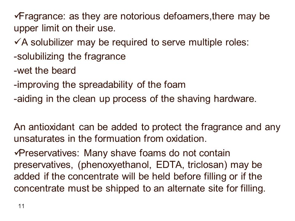 11 Fragrance: as they are notorious defoamers,there may be upper limit on their use.