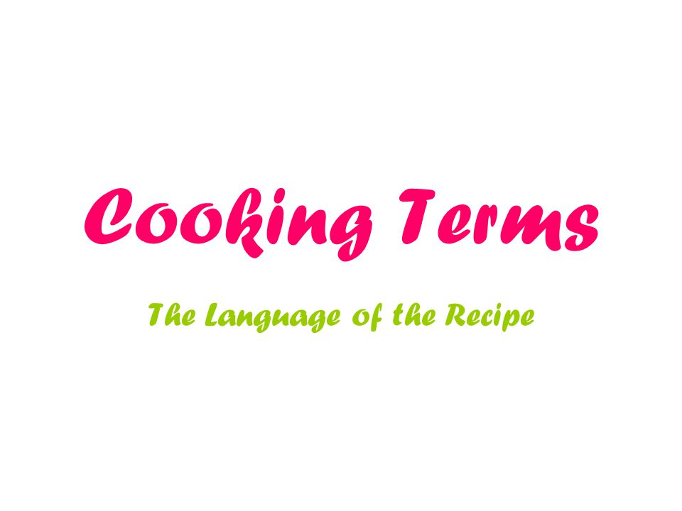 Cooking Terms The Language of the Recipe