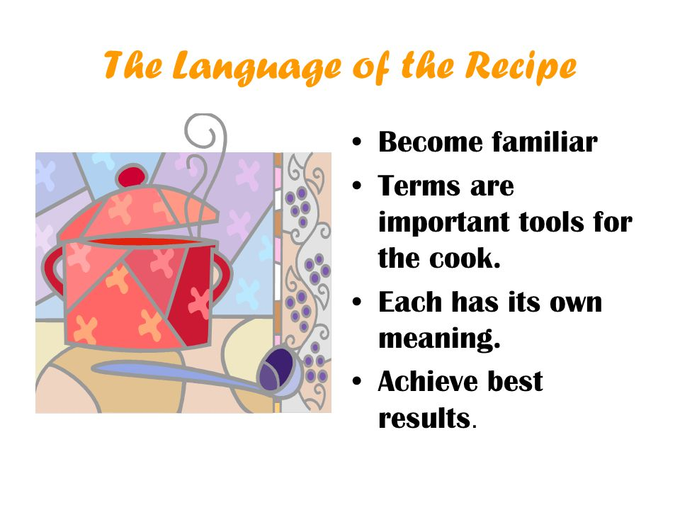 Become familiar Terms are important tools for the cook.