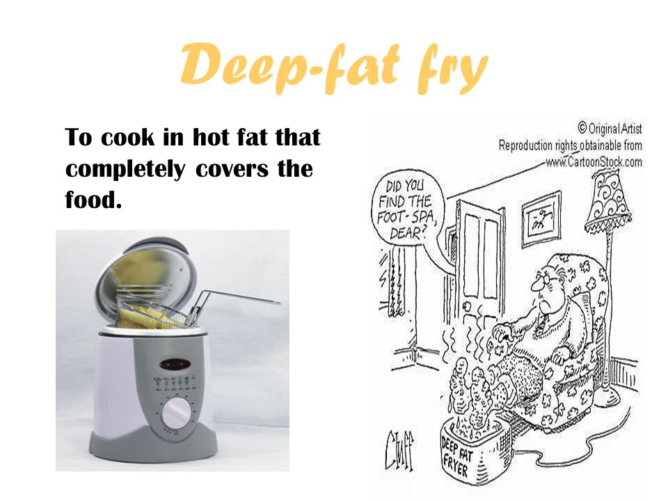 Deep-fat fry To cook in hot fat that completely covers the food.
