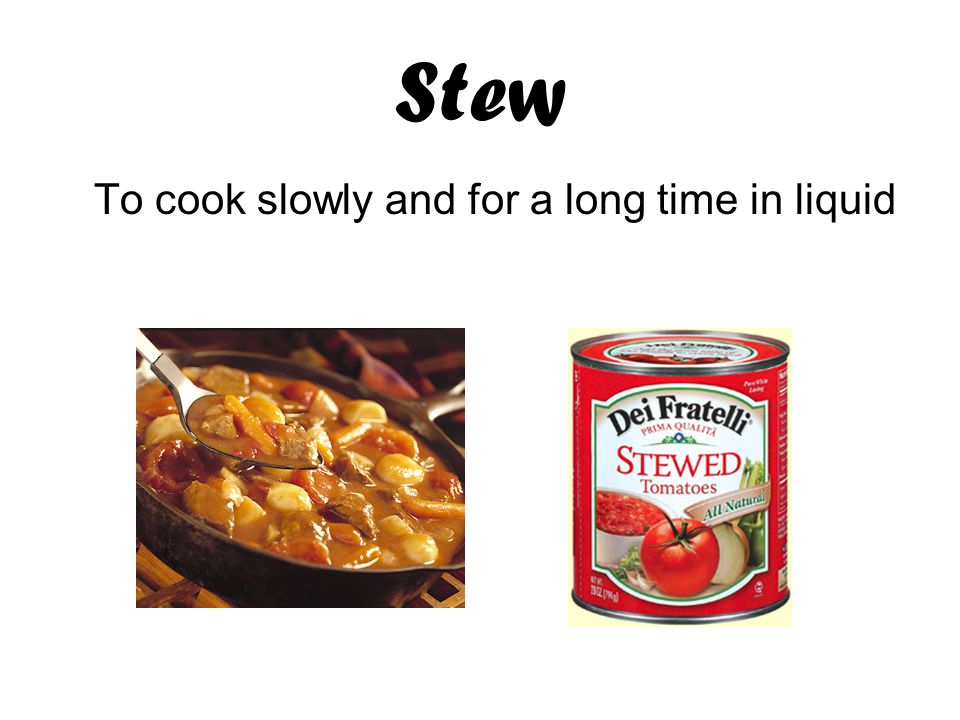 Stew To cook slowly and for a long time in liquid