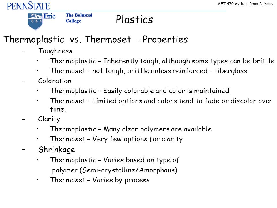 Plastics MET 470 w/ help from B. Young Thermoplastic vs. Thermoset - Properties –Toughness Thermoplastic – Inherently tough, although some types can b