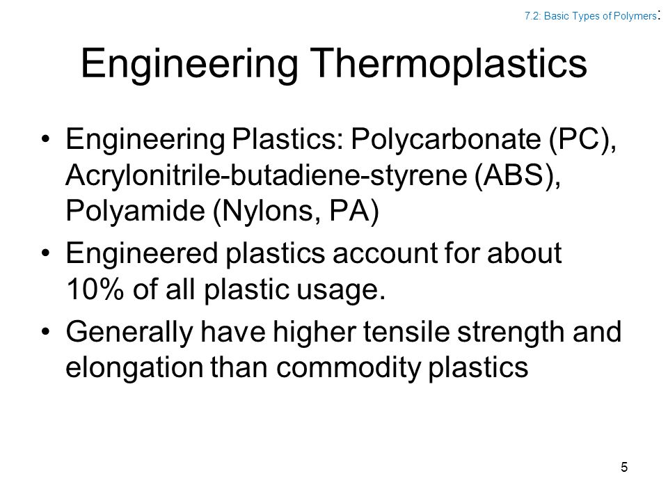 Thermosetting Plastics Polyurethane, Phenolics, silicones, ureas Tend to be strong but brittle Molecules cross-linked Can not be remelted or reprocessed 7.2: Basic Types of Polymers : 6