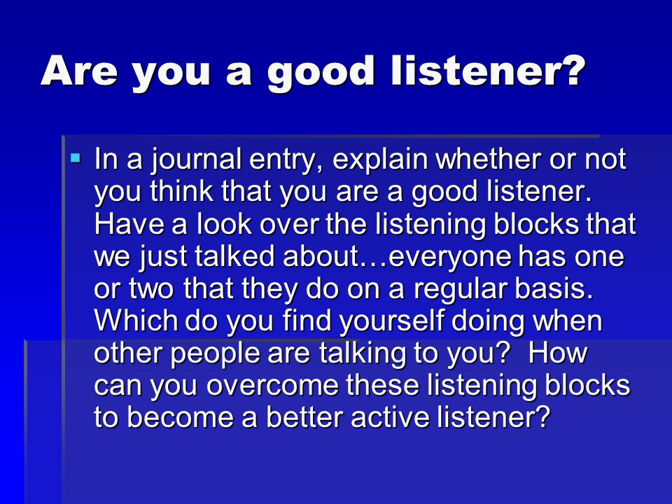 Are you a good listener.