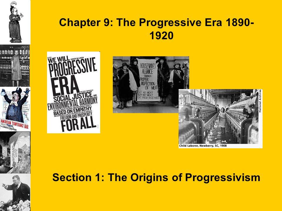 Chapter 9: The Progressive Era 1890- 1920 Section 1: The Origins of Progressivism