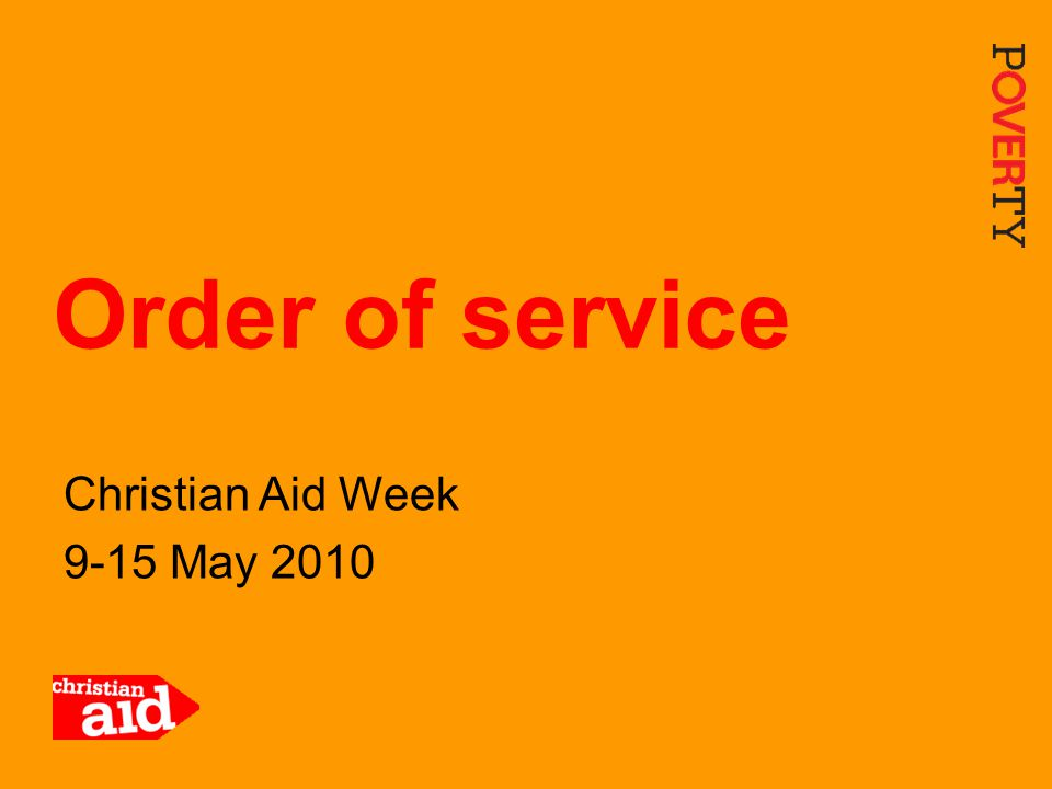 1 Christian Aid Week 9-15 May 2010 Order of service