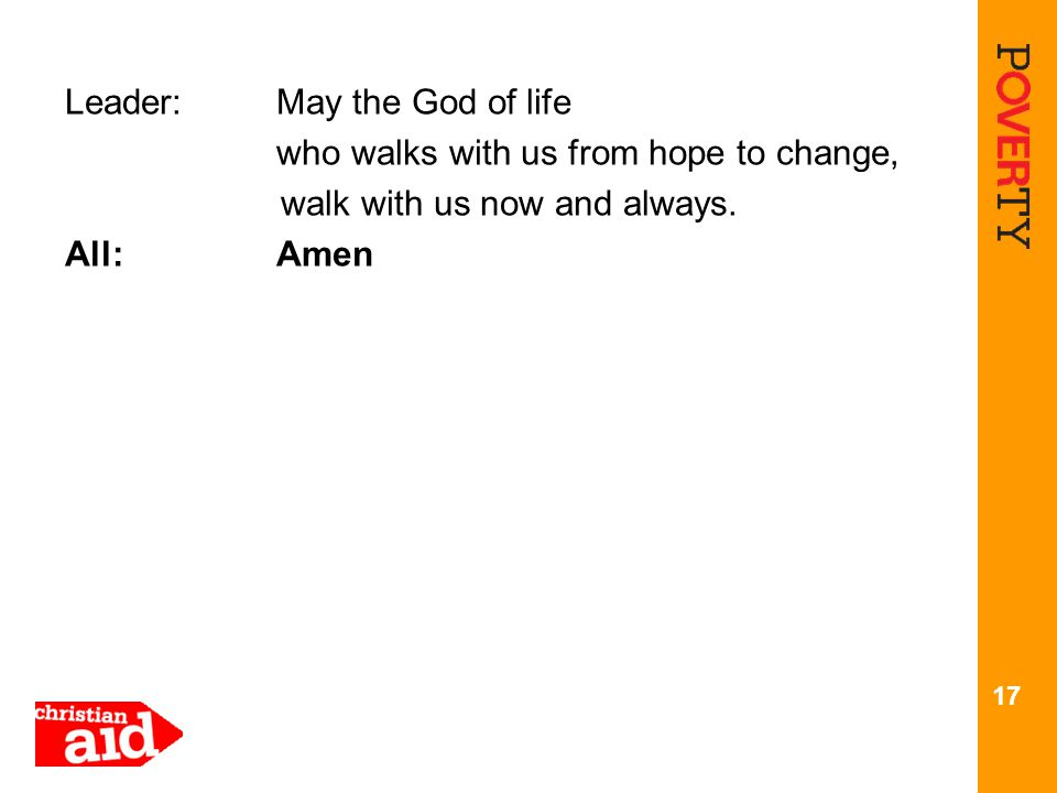 Leader: May the God of life who walks with us from hope to change, walk with us now and always.