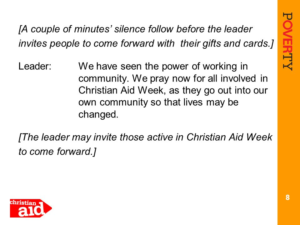 [A couple of minutes' silence follow before the leader invites people to come forward with their gifts and cards.] Leader:We have seen the power of working in community.
