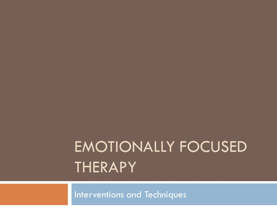 EMOTIONALLY FOCUSED THERAPY Interventions and Techniques