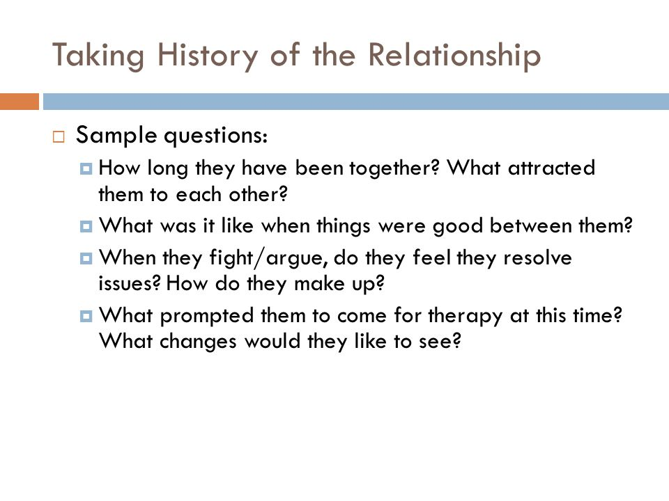 Taking History of the Relationship  Sample questions:  How long they have been together.