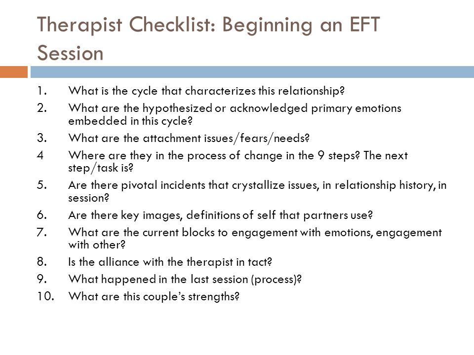 Therapist Checklist: Beginning an EFT Session 1.