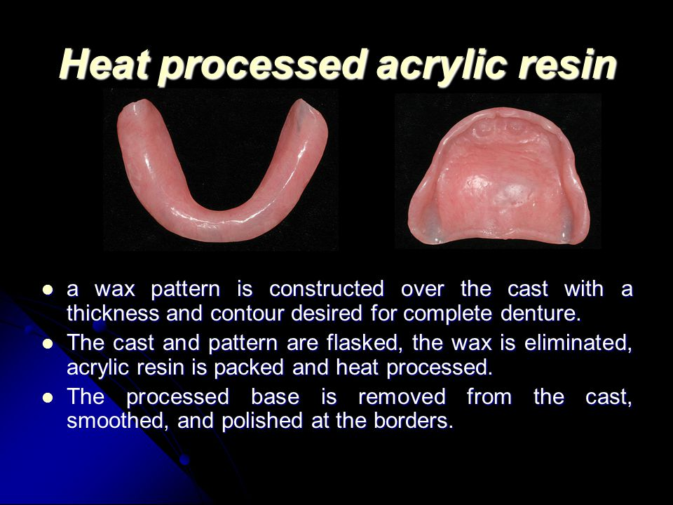 Heat processed acrylic resin a wax pattern is constructed over the cast with a thickness and contour desired for complete denture. a wax pattern is co
