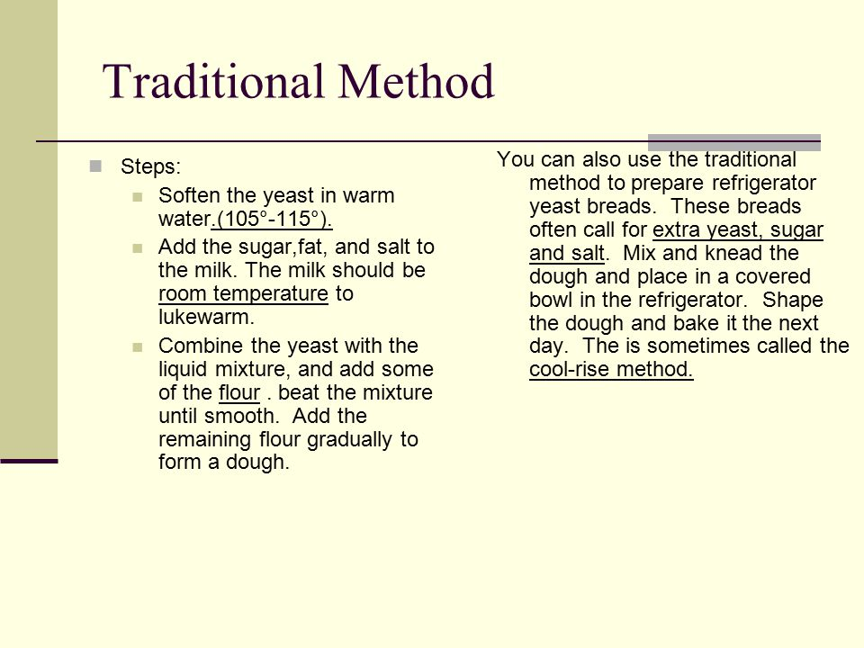 Traditional Method Steps: Soften the yeast in warm water.(105°-115°).