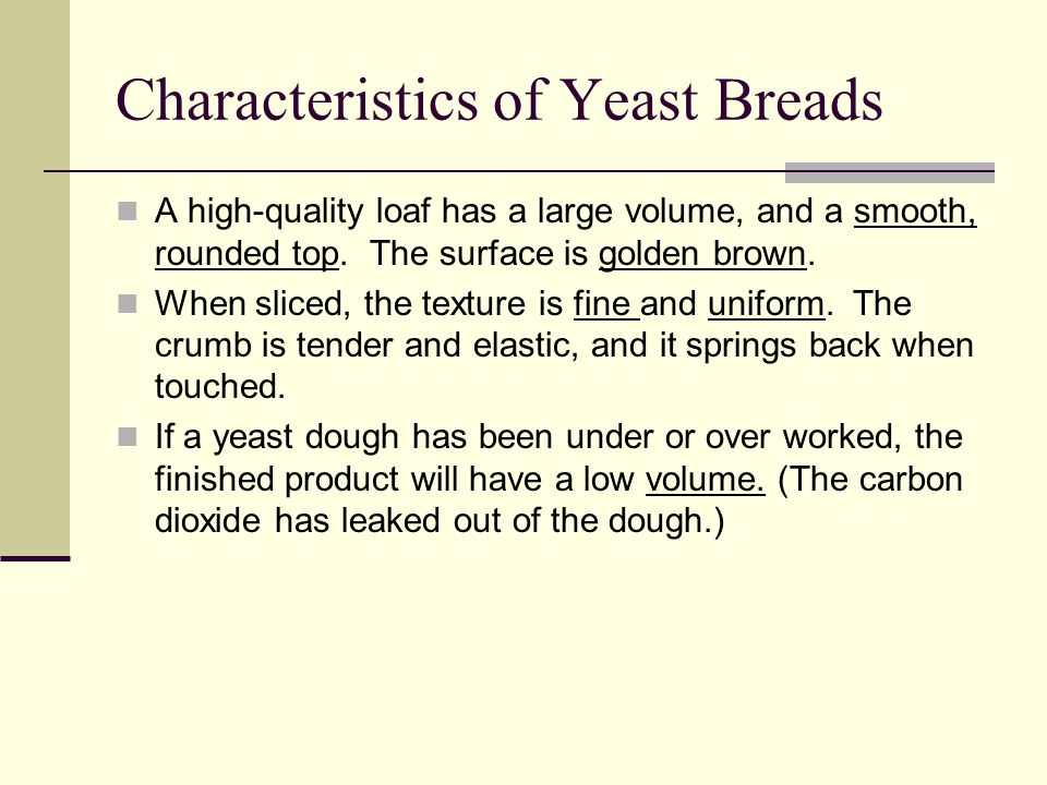 Characteristics of Yeast Breads A high-quality loaf has a large volume, and a smooth, rounded top.