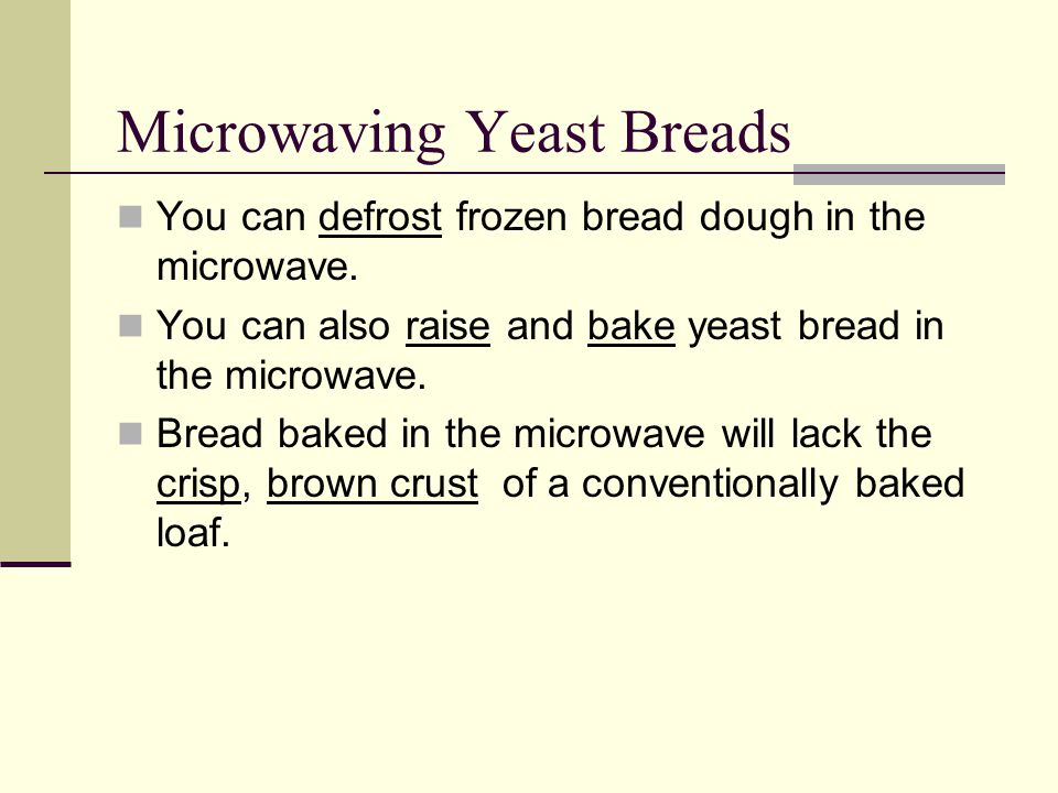 Microwaving Yeast Breads You can defrost frozen bread dough in the microwave.