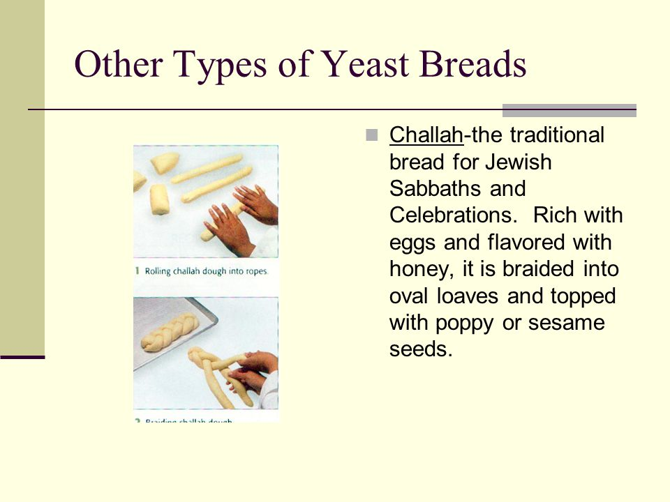 Other Types of Yeast Breads Challah-the traditional bread for Jewish Sabbaths and Celebrations.
